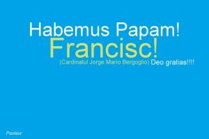 Habemus papam Francisc